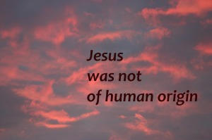 jesus-was-not-of-human-origin